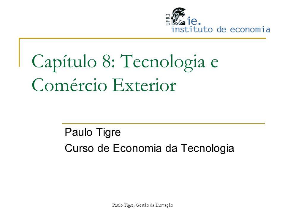 Paulo Tigre, Gestão da Inovação Capítulo 8: Tecnologia e Comércio Exterior Paulo Tigre Curso de Economia da Tecnologia