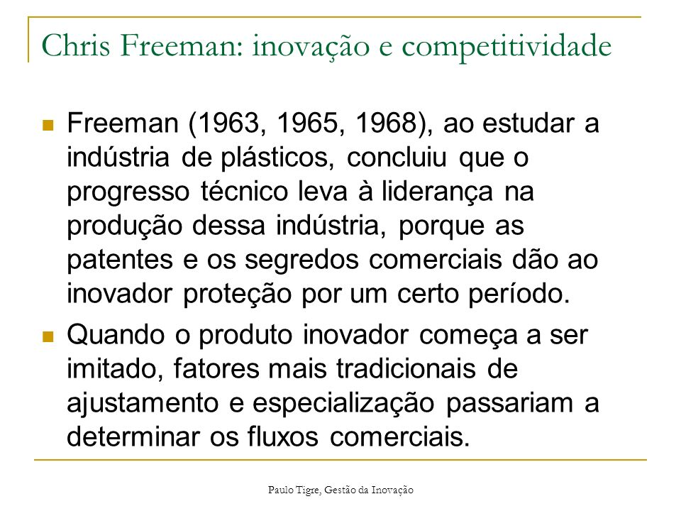 Chris Freeman: inovação e competitividade Freeman (1963, 1965, 1968), ao estudar a indústria de plásticos, concluiu que o progresso técnico leva à lid
