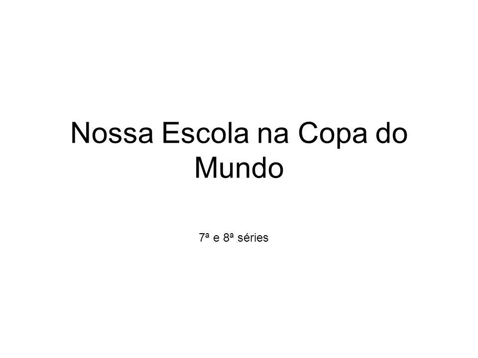 Nossa Escola na Copa do Mundo 7ª e 8ª séries