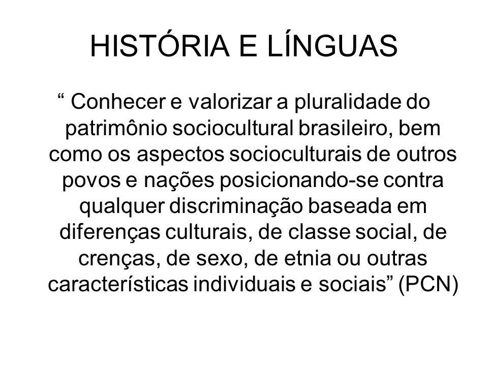 HISTÓRIA E LÍNGUAS Conhecer e valorizar a pluralidade do patrimônio sociocultural brasileiro, bem como os aspectos socioculturais de outros povos e na