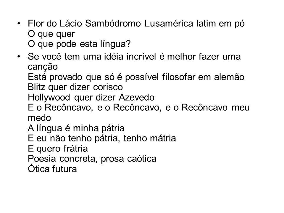 Flor do Lácio Sambódromo Lusamérica latim em pó O que quer O que pode esta língua? Se você tem uma idéia incrível é melhor fazer uma canção Está prova
