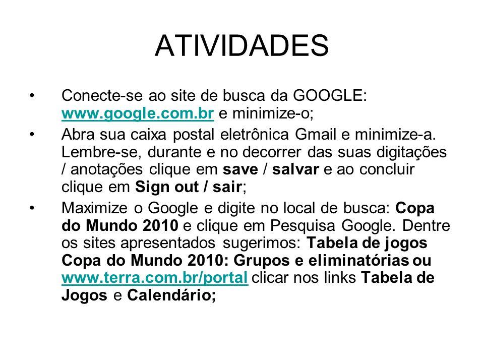 ATIVIDADES Conecte-se ao site de busca da GOOGLE: www.google.com.br e minimize-o; www.google.com.br Abra sua caixa postal eletrônica Gmail e minimize-