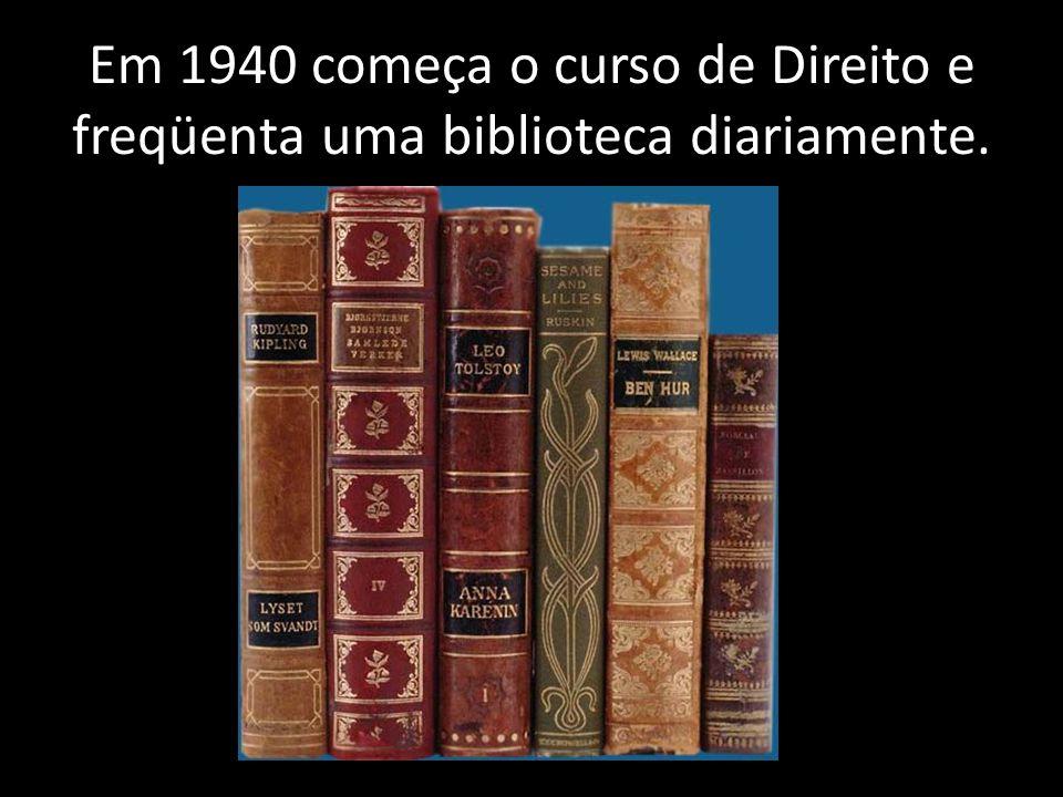 Em 1940 começa o curso de Direito e freqüenta uma biblioteca diariamente.