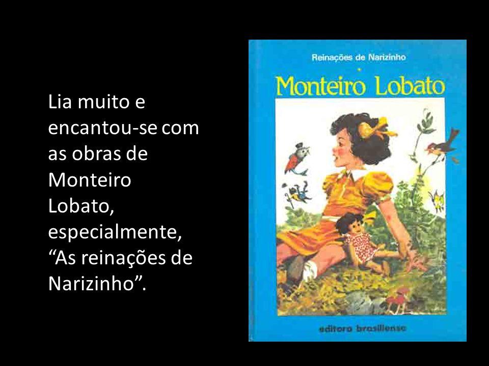 Lia muito e encantou-se com as obras de Monteiro Lobato, especialmente, As reinações de Narizinho.