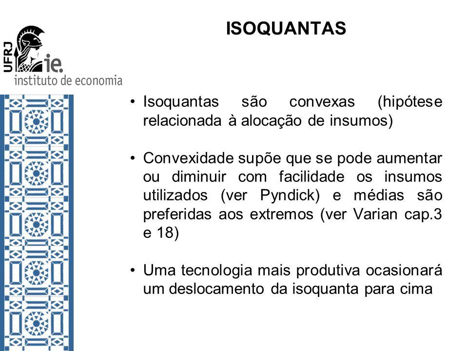 ISOQUANTAS Isoquantas são convexas (hipótese relacionada à alocação de insumos) Convexidade supõe que se pode aumentar ou diminuir com facilidade os i