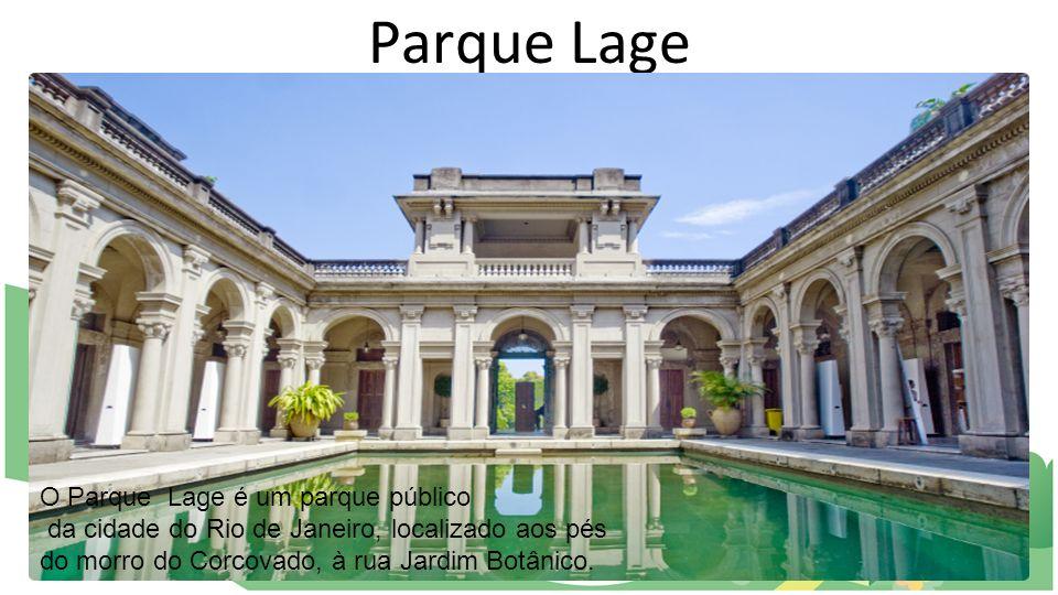 Parque Lage O Parque Lage é um parque público da cidade do Rio de Janeiro, localizado aos pés do morro do Corcovado, à rua Jardim Botânico.