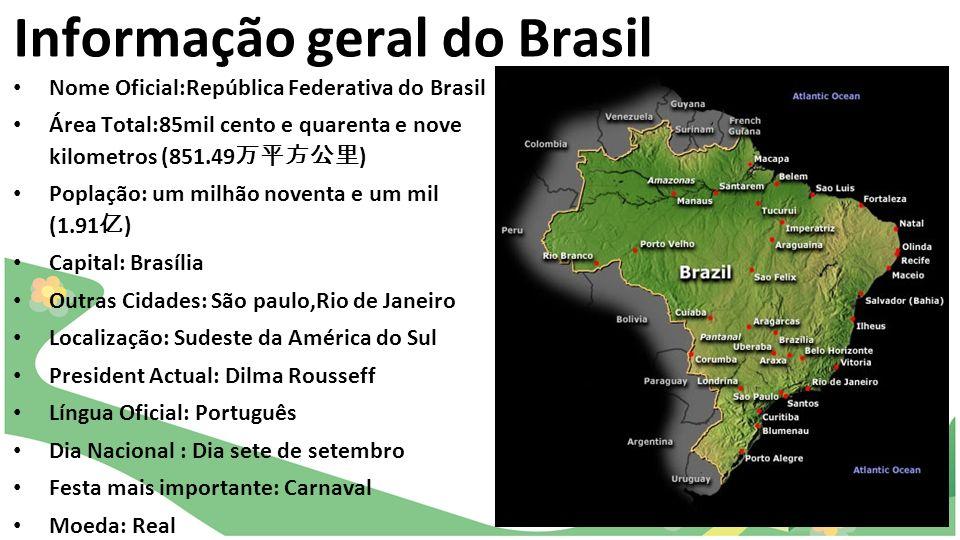 Informação geral do Brasil Nome Oficial:República Federativa do Brasil Área Total:85mil cento e quarenta e nove kilometros (851.49 ) Poplação: um milh