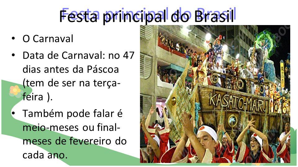 Festa principal do Brasil O Carnaval Data de Carnaval: no 47 dias antes da Páscoa (tem de ser na terça- feira ). Também pode falar é meio-meses ou fin