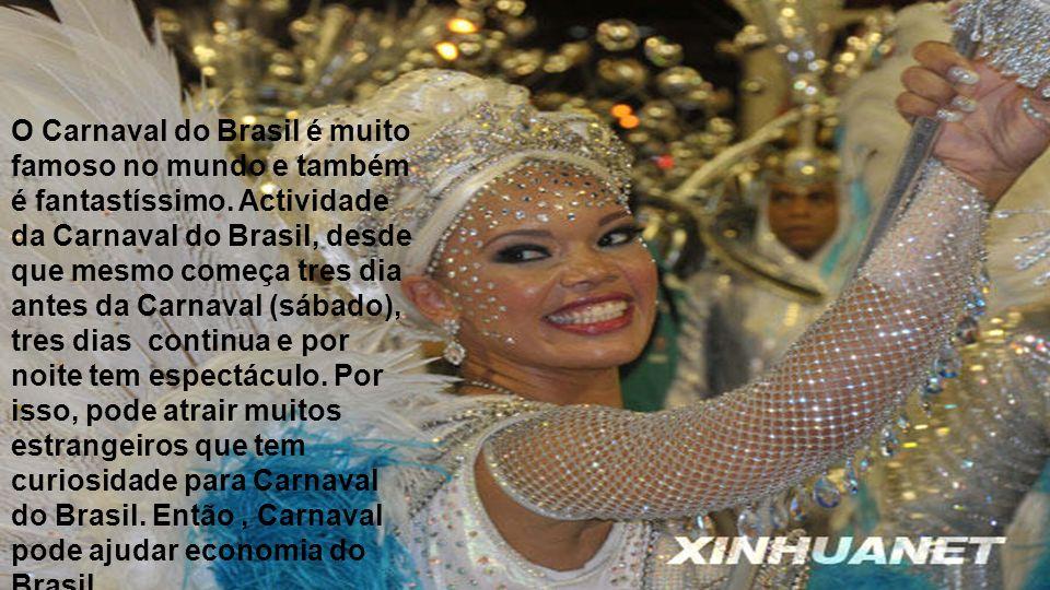 O Carnaval do Brasil é muito famoso no mundo e também é fantastíssimo. Actividade da Carnaval do Brasil, desde que mesmo começa tres dia antes da Carn