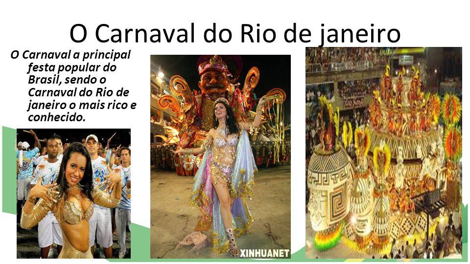 O Carnaval do Rio de janeiro O Carnaval a principal festa popular do Brasil, sendo o Carnaval do Rio de janeiro o mais rico e conhecido.