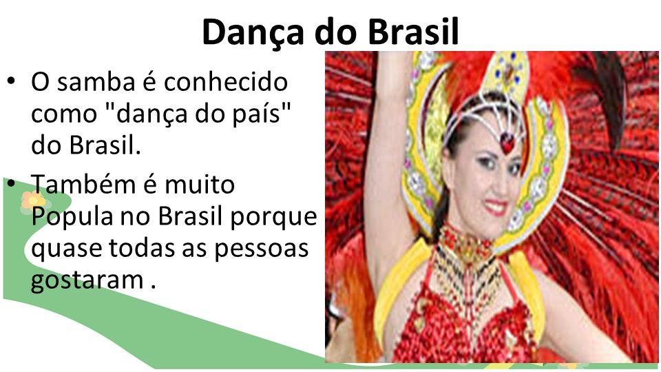 Dança do Brasil O samba é conhecido como