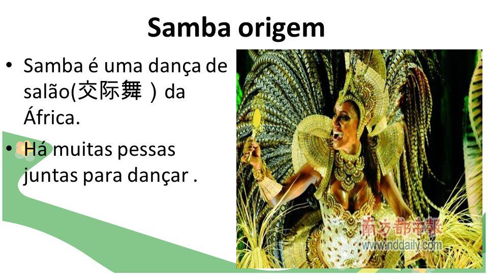 Samba origem Samba é uma dança de salão( da África. Há muitas pessas juntas para dançar.