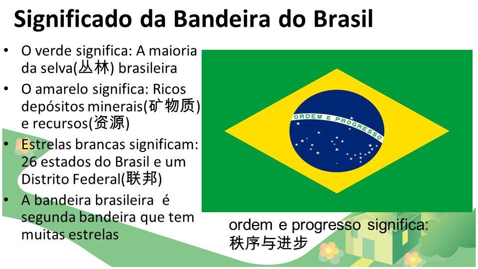 Significado da Bandeira do Brasil O verde significa: A maioria da selva( ) brasileira O amarelo significa: Ricos depósitos minerais( ) e recursos( ) E