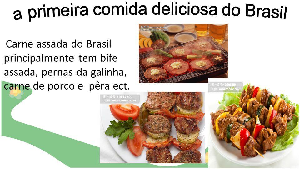 Carne assada do Brasil principalmente tem bife assada, pernas da galinha, carne de porco e pêra ect.