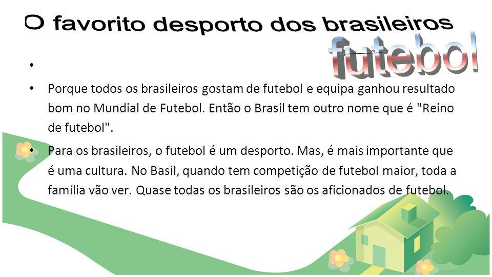 Porque todos os brasileiros gostam de futebol e equipa ganhou resultado bom no Mundial de Futebol. Então o Brasil tem outro nome que é