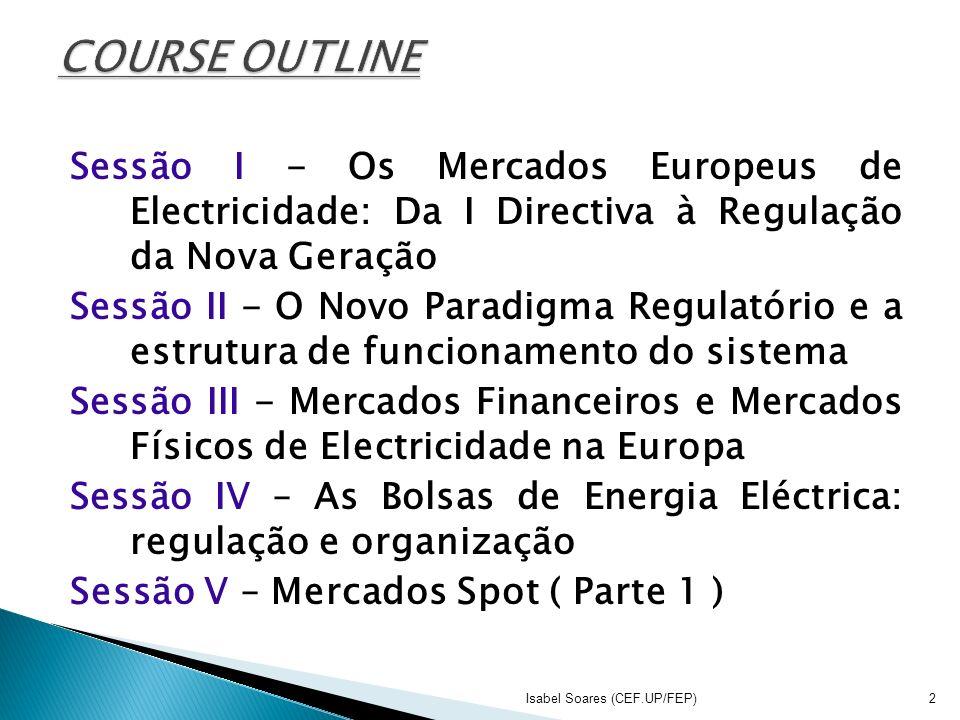 Sessão I - Os Mercados Europeus de Electricidade: Da I Directiva à Regulação da Nova Geração Sessão II - O Novo Paradigma Regulatório e a estrutura de