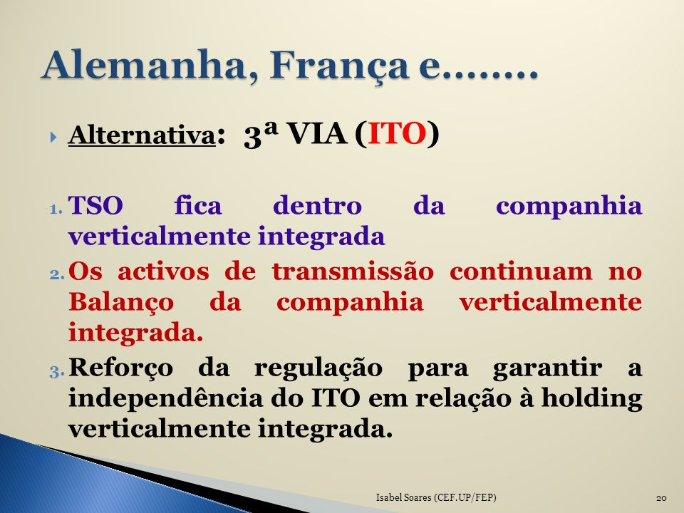 Alternativa : 3ª VIA (ITO) 1. TSO fica dentro da companhia verticalmente integrada 2. Os activos de transmissão continuam no Balanço da companhia vert