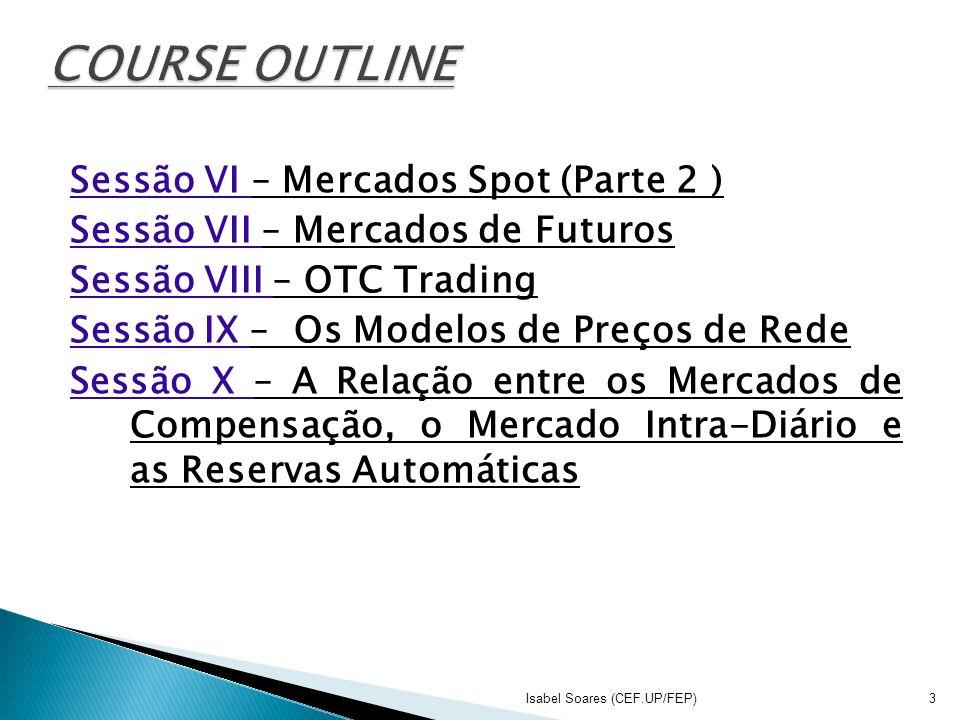 Sessão VI – Mercados Spot (Parte 2 ) Sessão VII – Mercados de Futuros Sessão VIII – OTC Trading Sessão IX – Os Modelos de Preços de Rede Sessão X – A