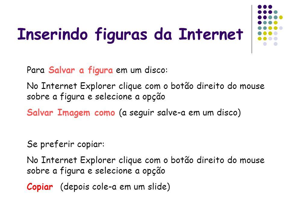 Inserindo figuras da Internet Para Salvar a figura em um disco: No Internet Explorer clique com o botão direito do mouse sobre a figura e selecione a