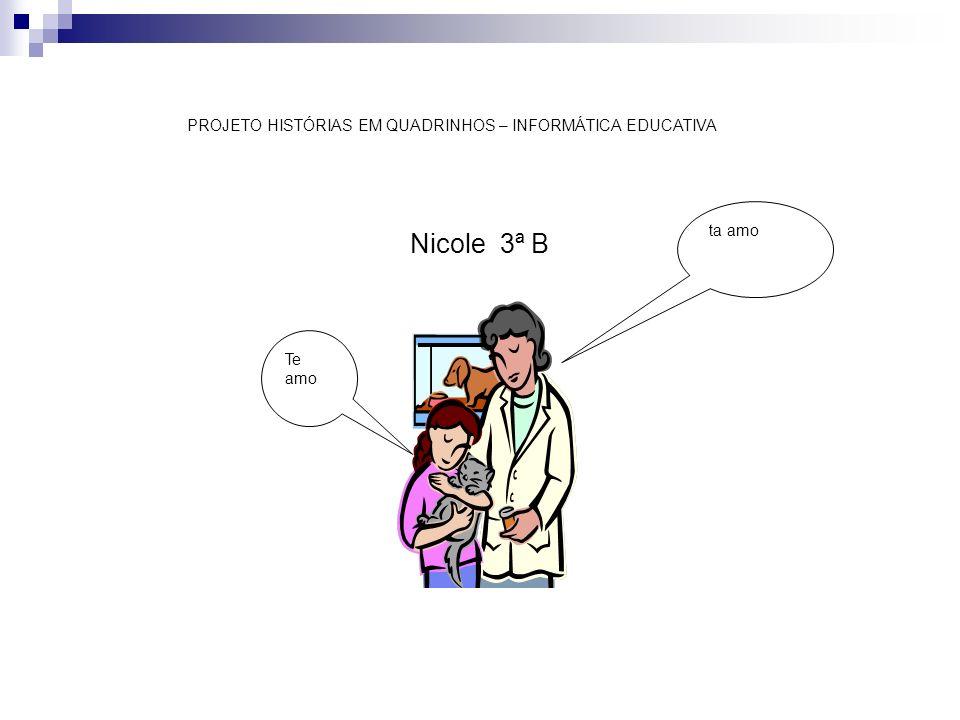 Te amo ta amo PROJETO HISTÓRIAS EM QUADRINHOS – INFORMÁTICA EDUCATIVA Nicole 3ª B