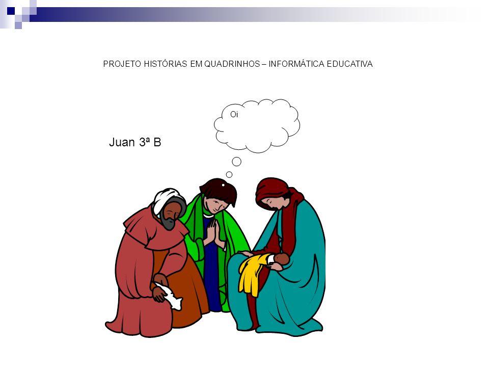 Oi PROJETO HISTÓRIAS EM QUADRINHOS – INFORMÁTICA EDUCATIVA Juan 3ª B