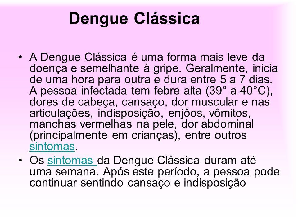 Dengue Clássica A Dengue Clássica é uma forma mais leve da doença e semelhante à gripe. Geralmente, inicia de uma hora para outra e dura entre 5 a 7 d