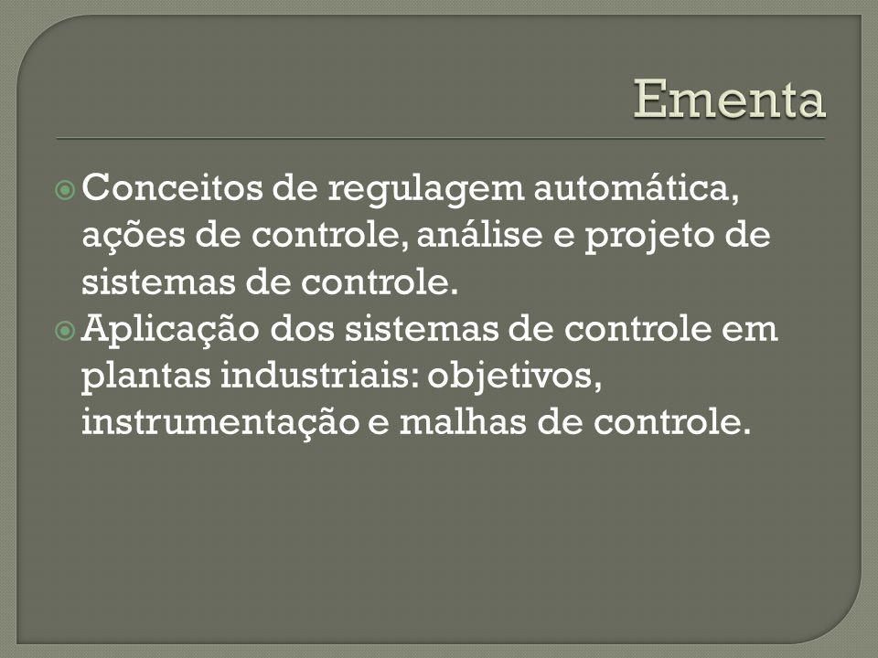 Conceitos de regulagem automática, ações de controle, análise e projeto de sistemas de controle. Aplicação dos sistemas de controle em plantas industr