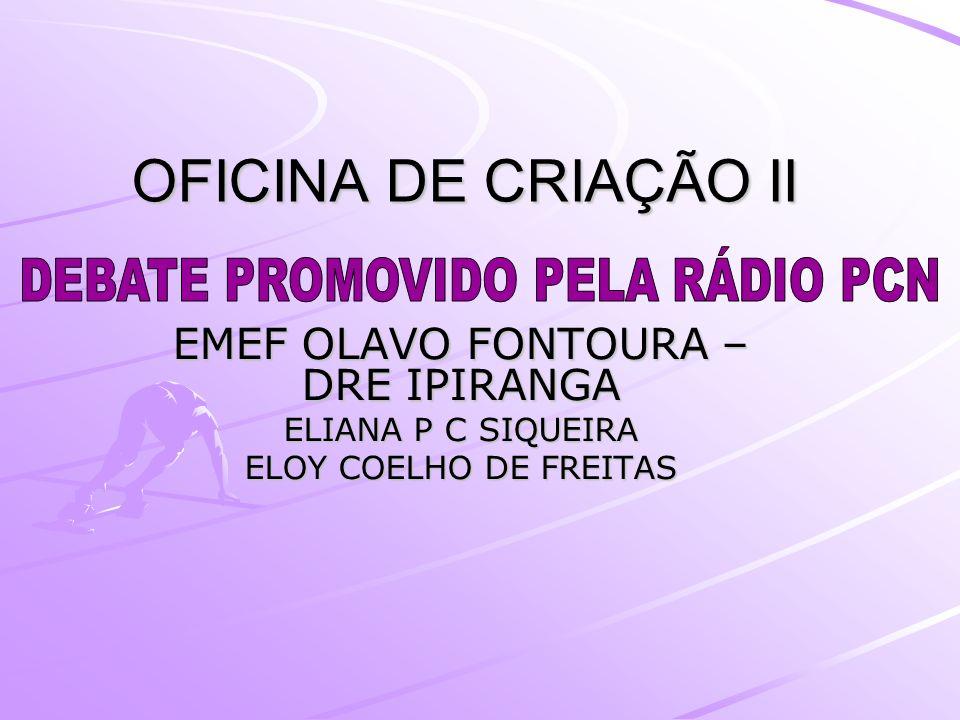 OFICINA DE CRIAÇÃO II EMEF OLAVO FONTOURA – DRE IPIRANGA ELIANA P C SIQUEIRA ELOY COELHO DE FREITAS
