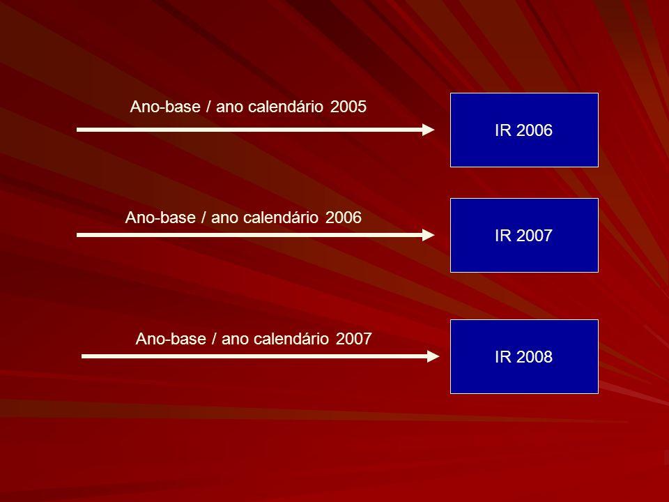 IR 2006 Ano-base / ano calendário 2005 IR 2007 Ano-base / ano calendário 2006 IR 2008 Ano-base / ano calendário 2007