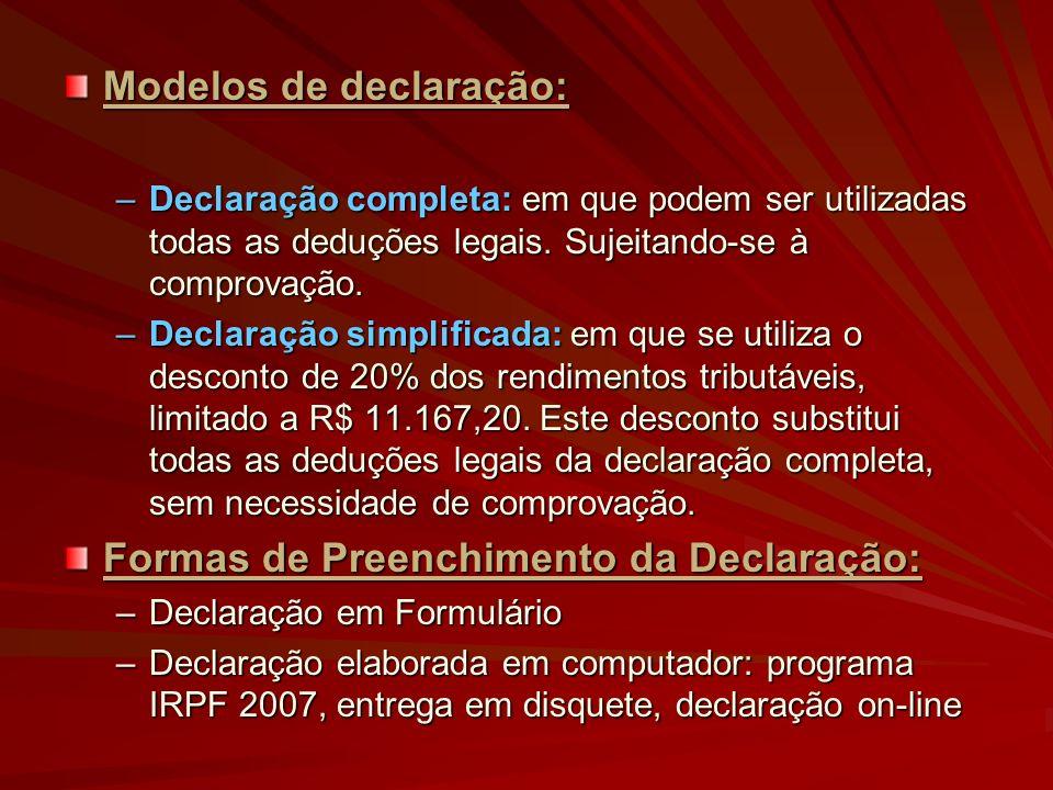Modelos de declaração: –Declaração completa: em que podem ser utilizadas todas as deduções legais. Sujeitando-se à comprovação. –Declaração simplifica