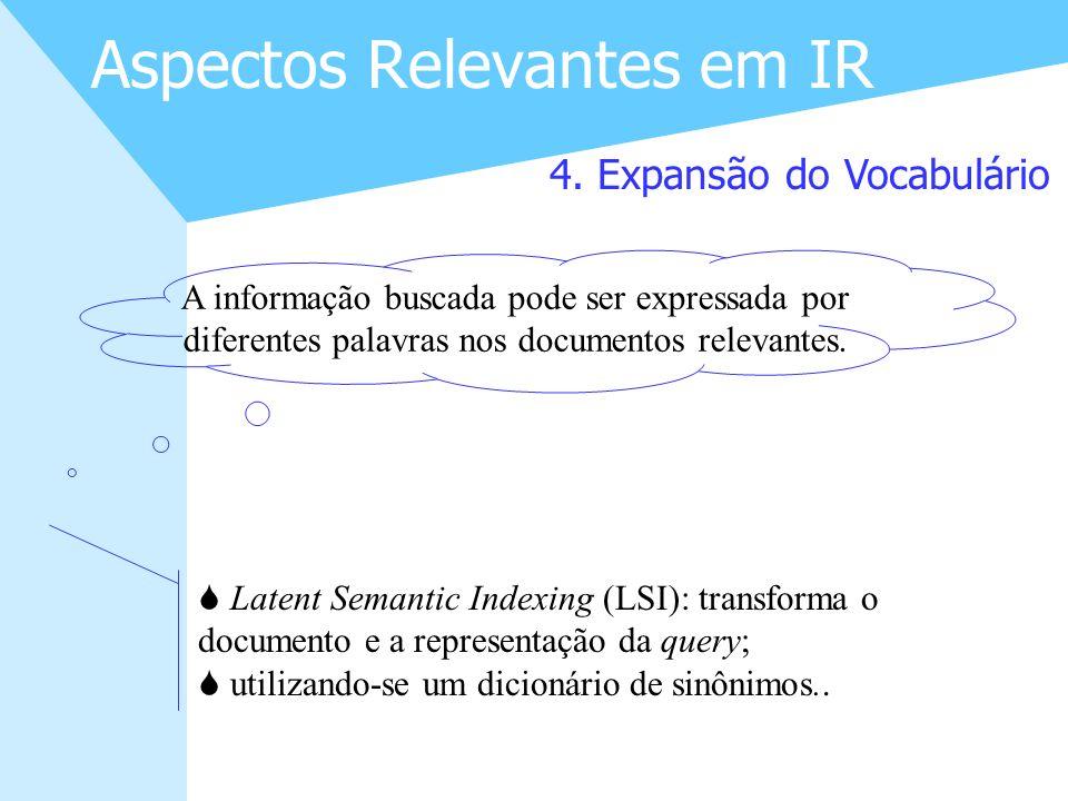 13 Aspectos Relevantes em IR 4. Expansão do Vocabulário A informação buscada pode ser expressada por diferentes palavras nos documentos relevantes. S