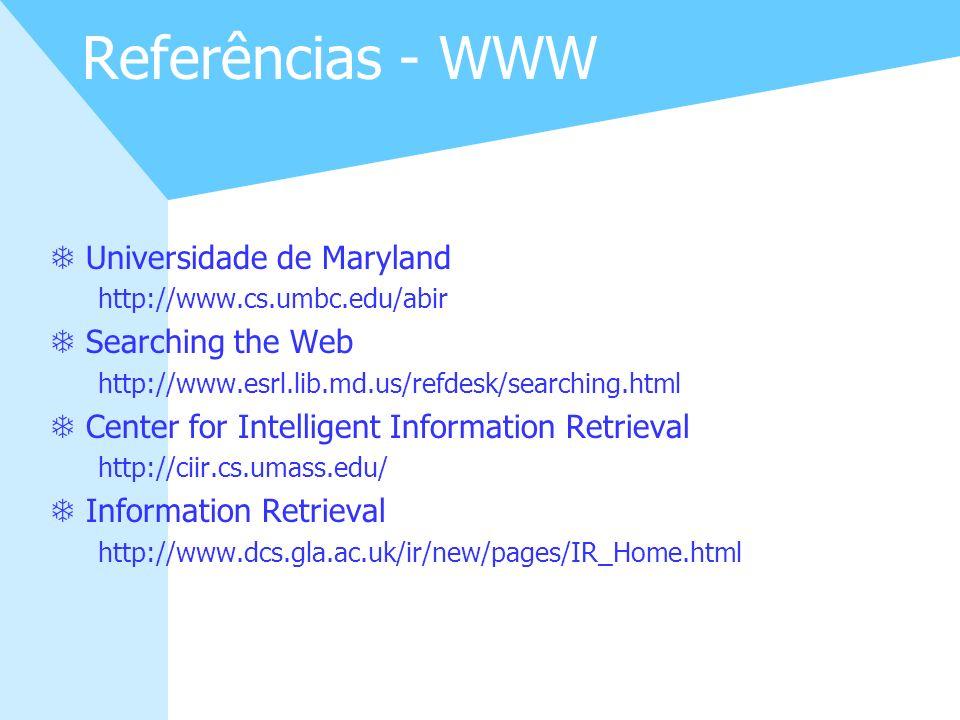 30 Referências - WWW TUniversidade de Maryland http://www.cs.umbc.edu/abir TSearching the Web http://www.esrl.lib.md.us/refdesk/searching.html TCenter