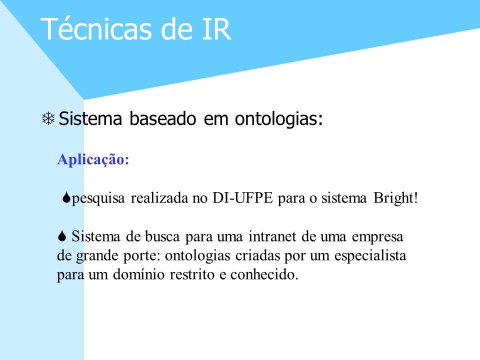 8 Técnicas de IR TSistema baseado em ontologias: Aplicação: Spesquisa realizada no DI-UFPE para o sistema Bright! S Sistema de busca para uma intranet