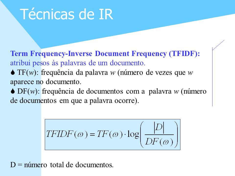 9 Técnicas de IR Term Frequency-Inverse Document Frequency (TFIDF): atribui pesos às palavras de um documento. S TF(w): frequência da palavra w (númer