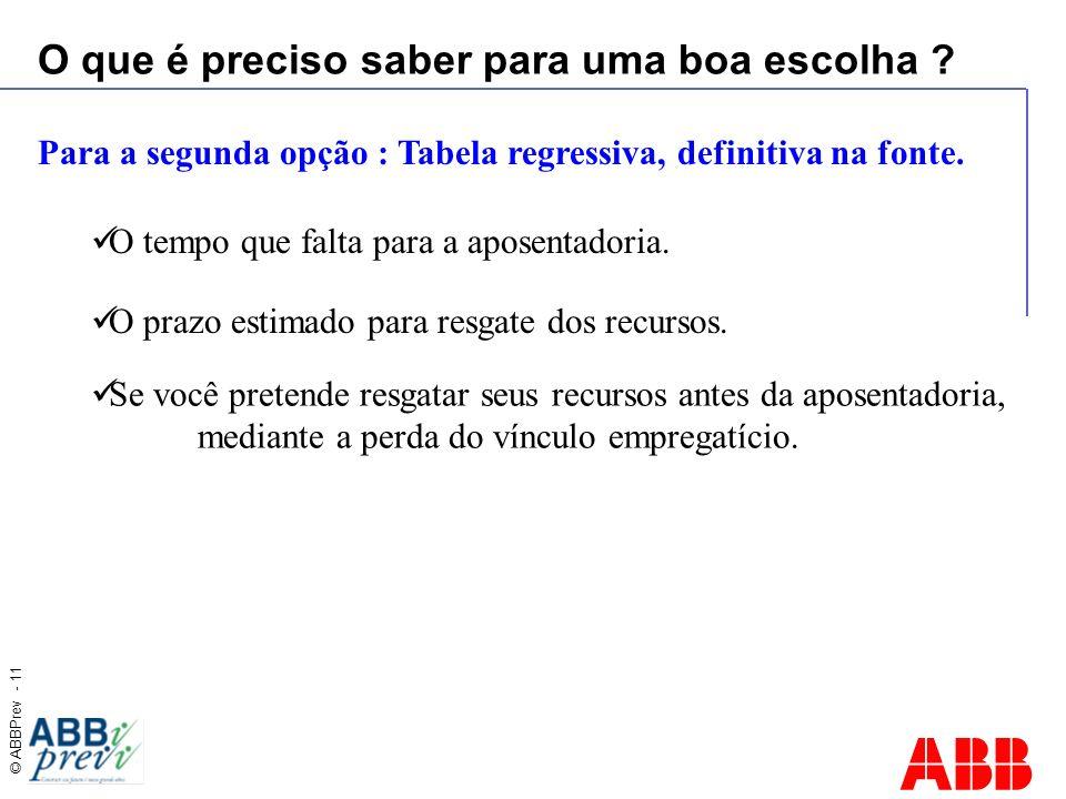 © ABBPrev - 11 O que é preciso saber para uma boa escolha ? O tempo que falta para a aposentadoria. Para a segunda opção : Tabela regressiva, definiti