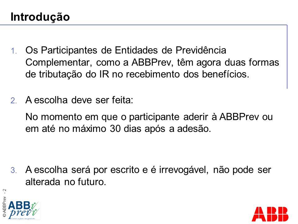 © ABBPrev - 2 Introdução 1. Os Participantes de Entidades de Previdência Complementar, como a ABBPrev, têm agora duas formas de tributação do IR no re