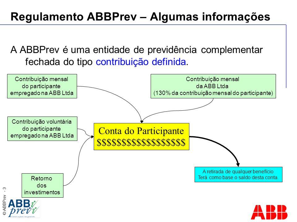 © ABBPrev - 3 Regulamento ABBPrev – Algumas informações A ABBPrev é uma entidade de previdência complementar fechada do tipo contribuição definida. Co