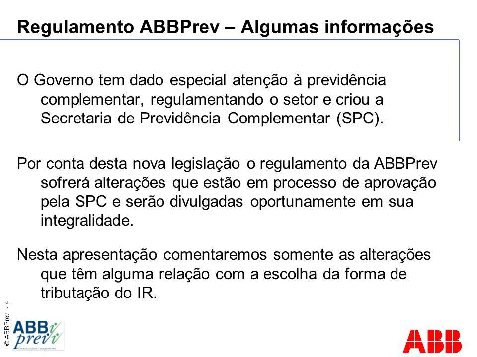© ABBPrev - 4 Regulamento ABBPrev – Algumas informações O Governo tem dado especial atenção à previdência complementar, regulamentando o setor e criou