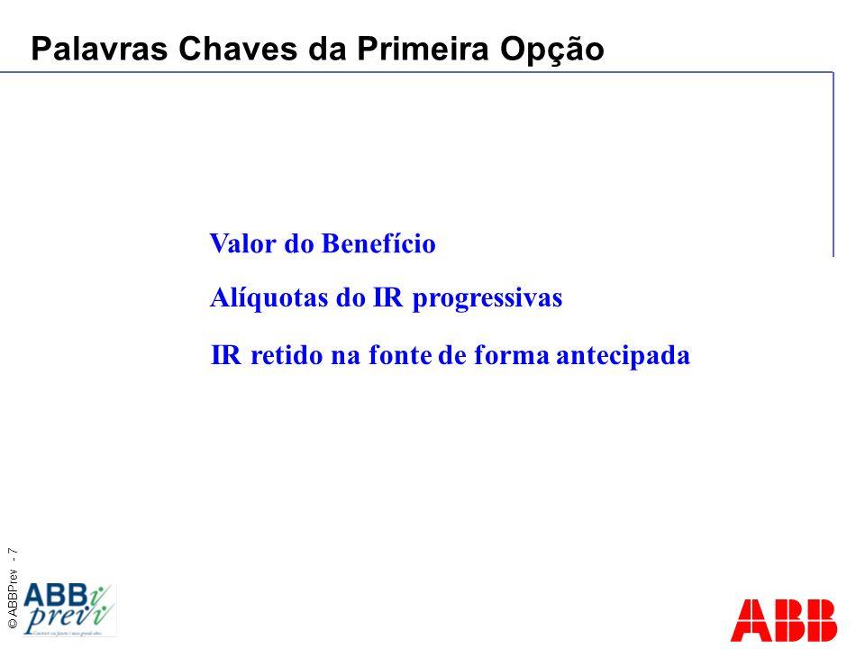 © ABBPrev - 7 Palavras Chaves da Primeira Opção Valor do Benefício Alíquotas do IR progressivas IR retido na fonte de forma antecipada