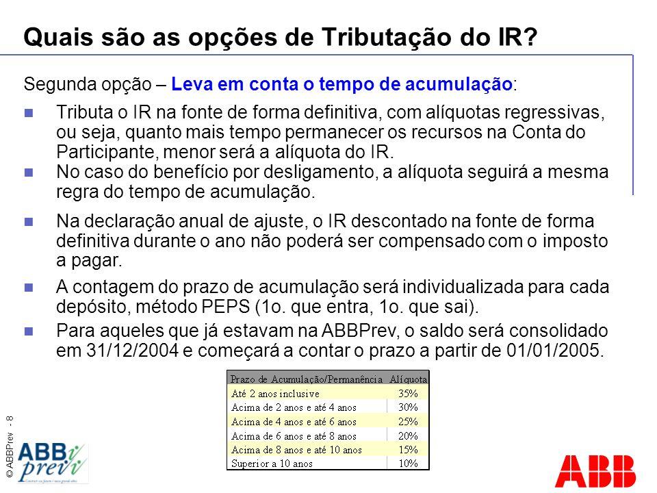 © ABBPrev - 8 Quais são as opções de Tributação do IR? Segunda opção – Leva em conta o tempo de acumulação: Tributa o IR na fonte de forma definitiva,