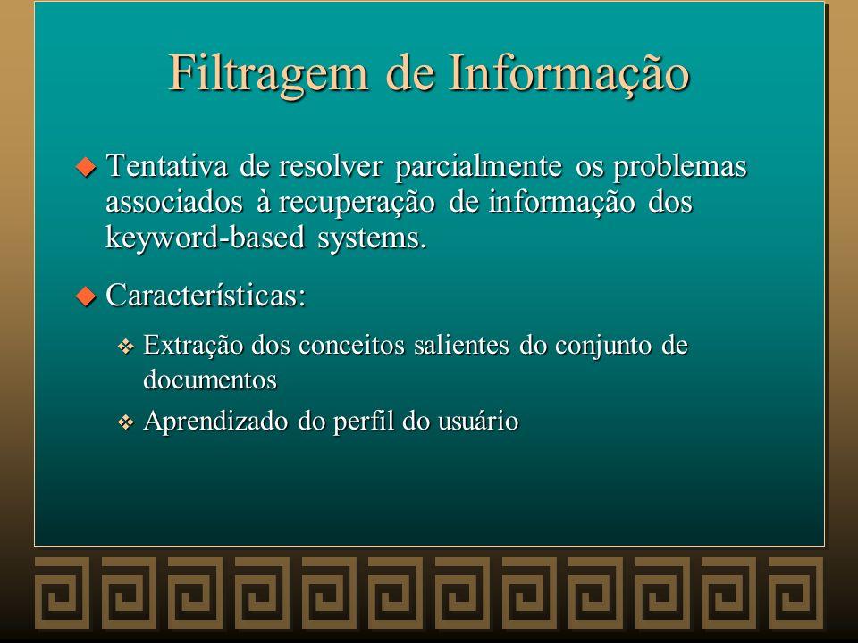Filtragem de Informação u RI + Interesses do usuário = Informação Relevante u Perfil do usuário: Estático ou Dinâmico u Problemas: v Indexação; v Ling