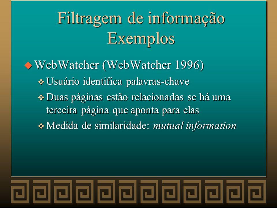 Filtragem de Informação Exemplos u BORGES (A. F. SMEATON, 1996) v Usuário precisa especificar palavras ou frases descrevendo suas necessidades de info