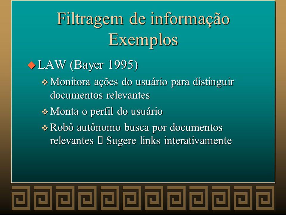 Filtragem de informação Exemplos u WebWatcher (WebWatcher 1996) v Usuário identifica palavras-chave v Duas páginas estão relacionadas se há uma tercei