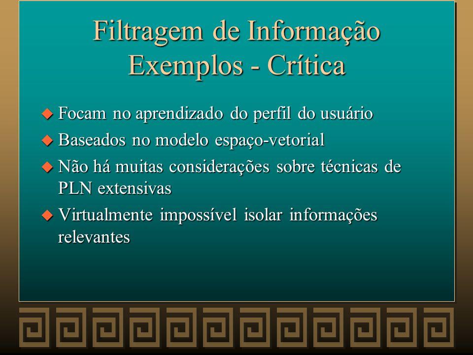 Filtragem de informação Exemplos u LAW (Bayer 1995) v Monitora ações do usuário para distinguir documentos relevantes v Monta o perfil do usuário Robô