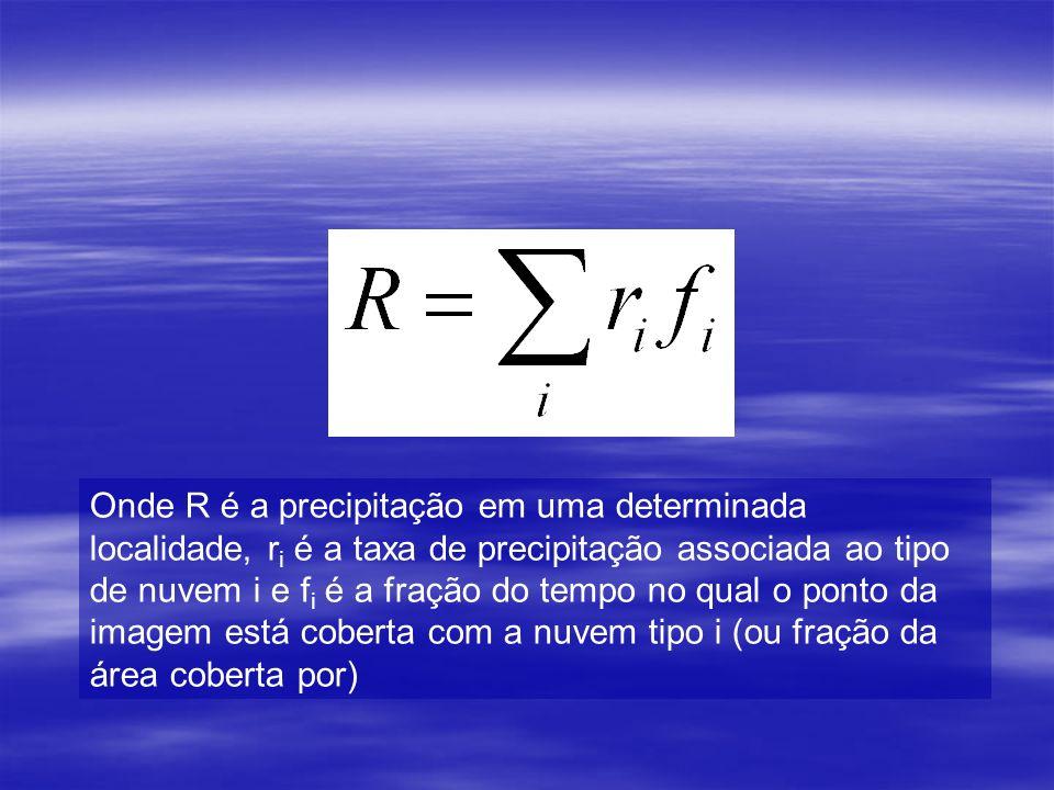 Onde R é a precipitação em uma determinada localidade, r i é a taxa de precipitação associada ao tipo de nuvem i e f i é a fração do tempo no qual o ponto da imagem está coberta com a nuvem tipo i (ou fração da área coberta por)