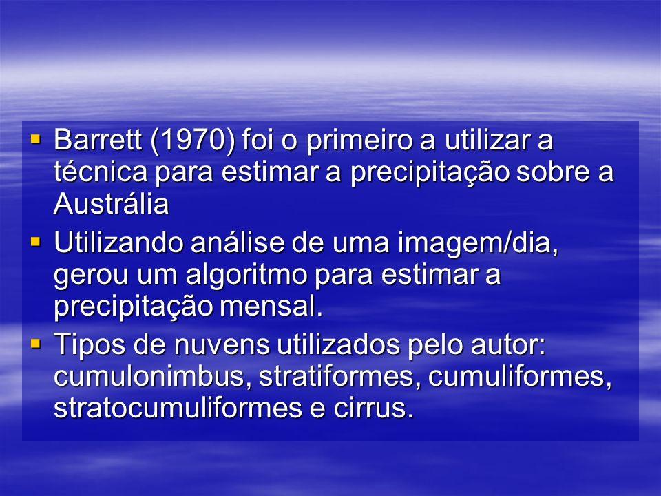 Barrett (1970) foi o primeiro a utilizar a técnica para estimar a precipitação sobre a Austrália Barrett (1970) foi o primeiro a utilizar a técnica para estimar a precipitação sobre a Austrália Utilizando análise de uma imagem/dia, gerou um algoritmo para estimar a precipitação mensal.