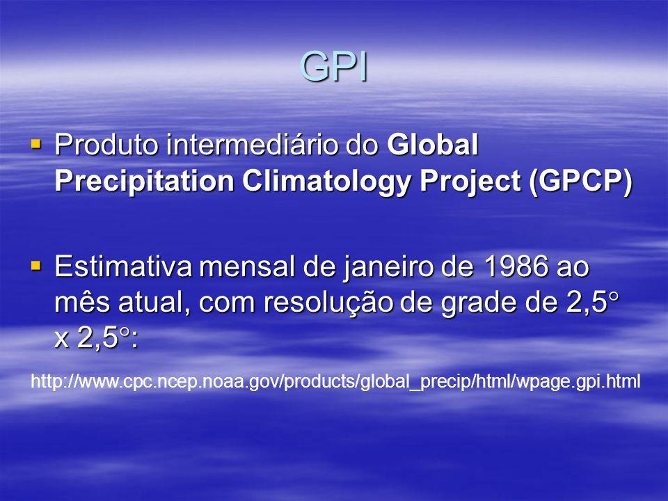 GPI Produto intermediário do Global Precipitation Climatology Project (GPCP) Produto intermediário do Global Precipitation Climatology Project (GPCP) Estimativa mensal de janeiro de 1986 ao mês atual, com resolução de grade de 2,5° x 2,5°: Estimativa mensal de janeiro de 1986 ao mês atual, com resolução de grade de 2,5° x 2,5°: http://www.cpc.ncep.noaa.gov/products/global_precip/html/wpage.gpi.html