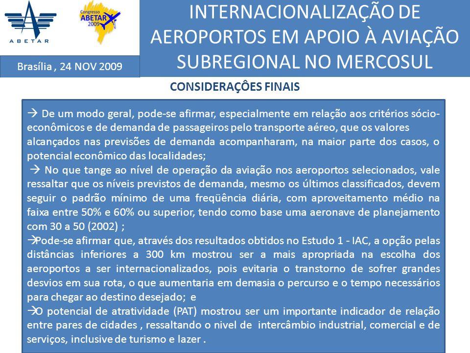 INTERNACIONALIZAÇÃO DE AEROPORTOS EM APOIO À AVIAÇÃO SUBREGIONAL NO MERCOSUL Brasília, 24 NOV 2009 CONSIDERAÇÔES FINAIS De um modo geral, pode-se afir