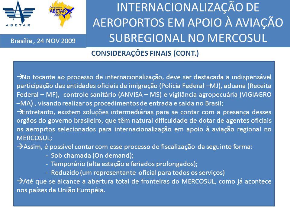 INTERNACIONALIZAÇÃO DE AEROPORTOS EM APOIO À AVIAÇÃO SUBREGIONAL NO MERCOSUL Brasília, 24 NOV 2009 CONSIDERAÇÔES FINAIS (CONT.) No tocante ao processo