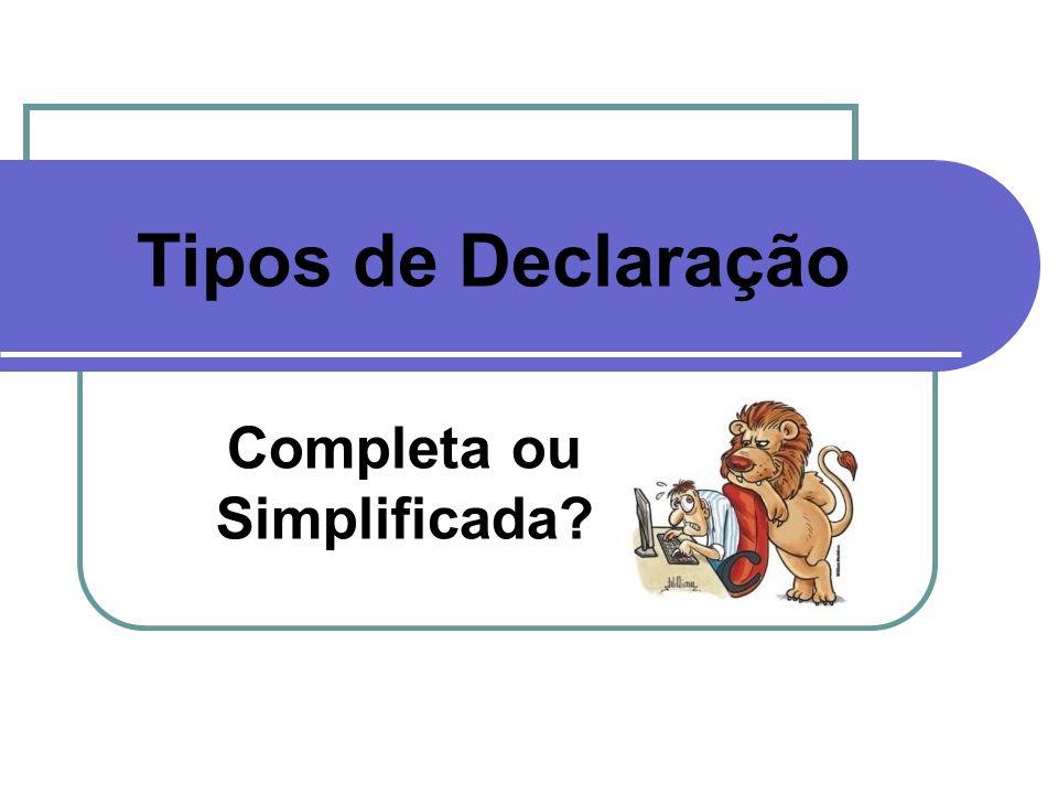 Tipos de Declaração Completa ou Simplificada?